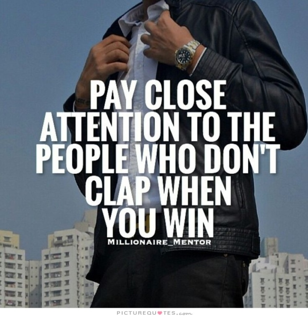 pay-close-attention-to-the-people-who-dont-clap-when-you-win-quote-1